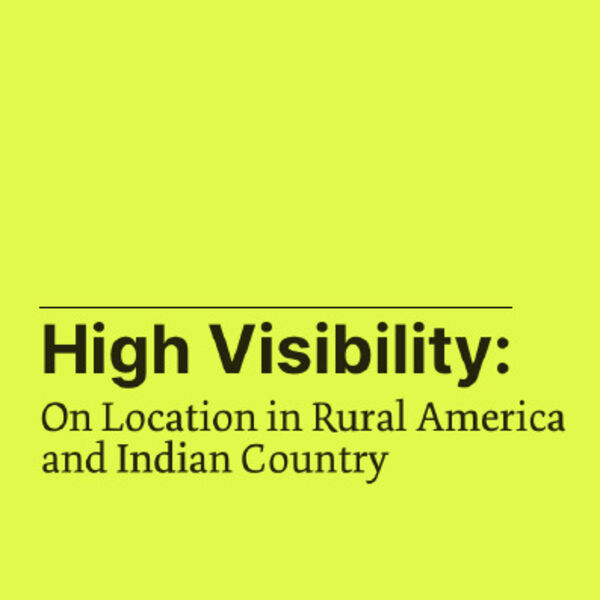 High Visibility: On Location in Rural America and Indian Country Podcast Artwork Image