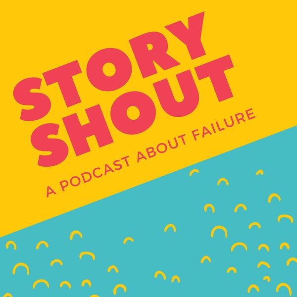 StoryShout: Destigmatizing Failure Podcast Artwork Image