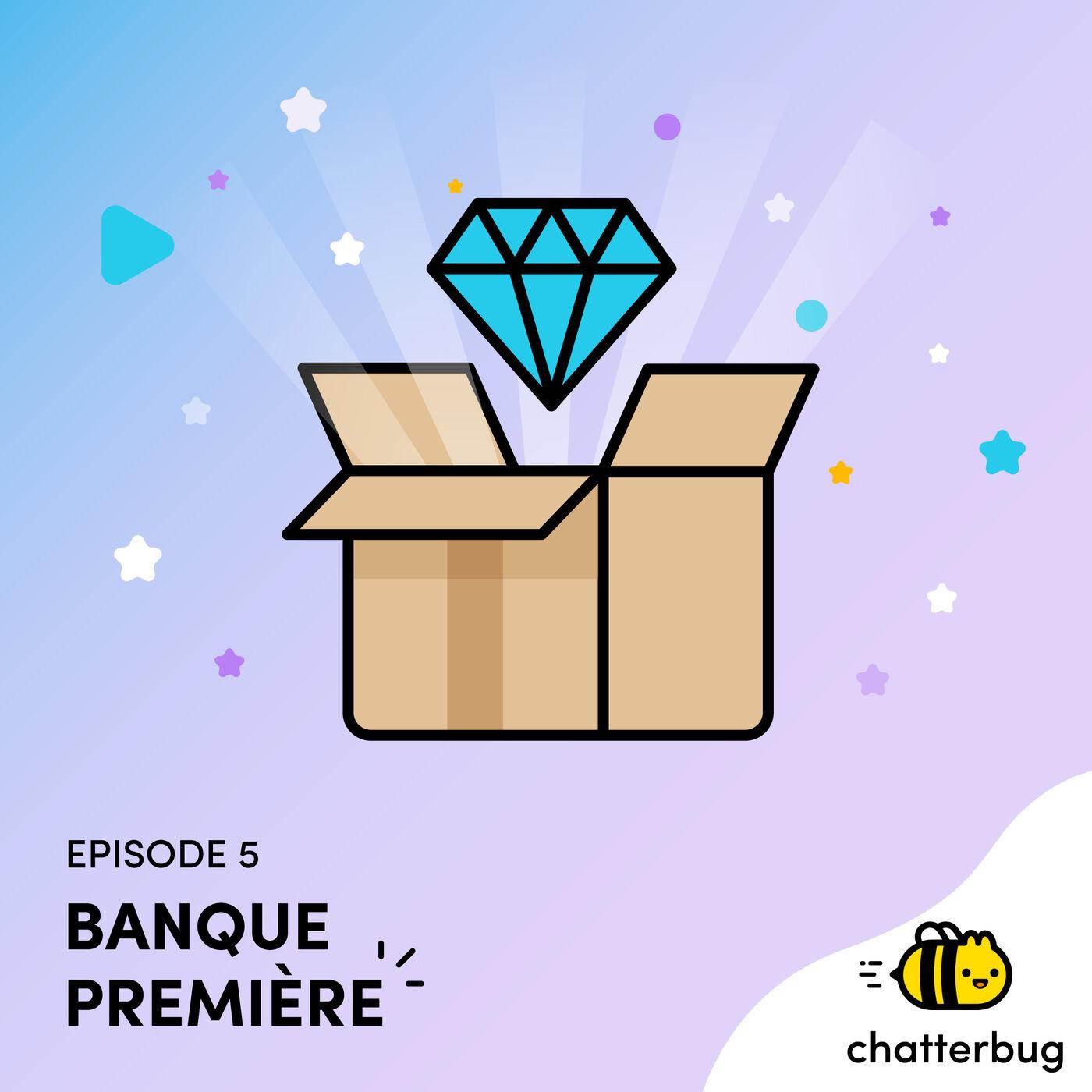 Episode 5 - Banque Première