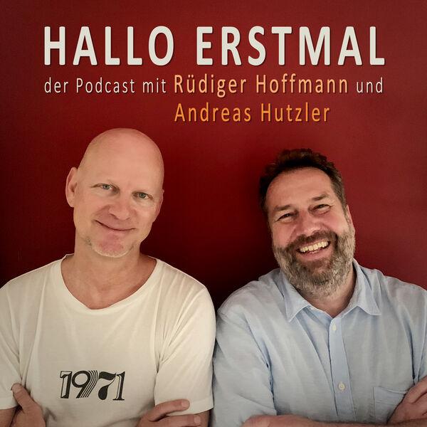 HALLO ERSTMAL - der Podcast mit Rüdiger Hoffmann und Andreas Hutzler Podcast Artwork Image
