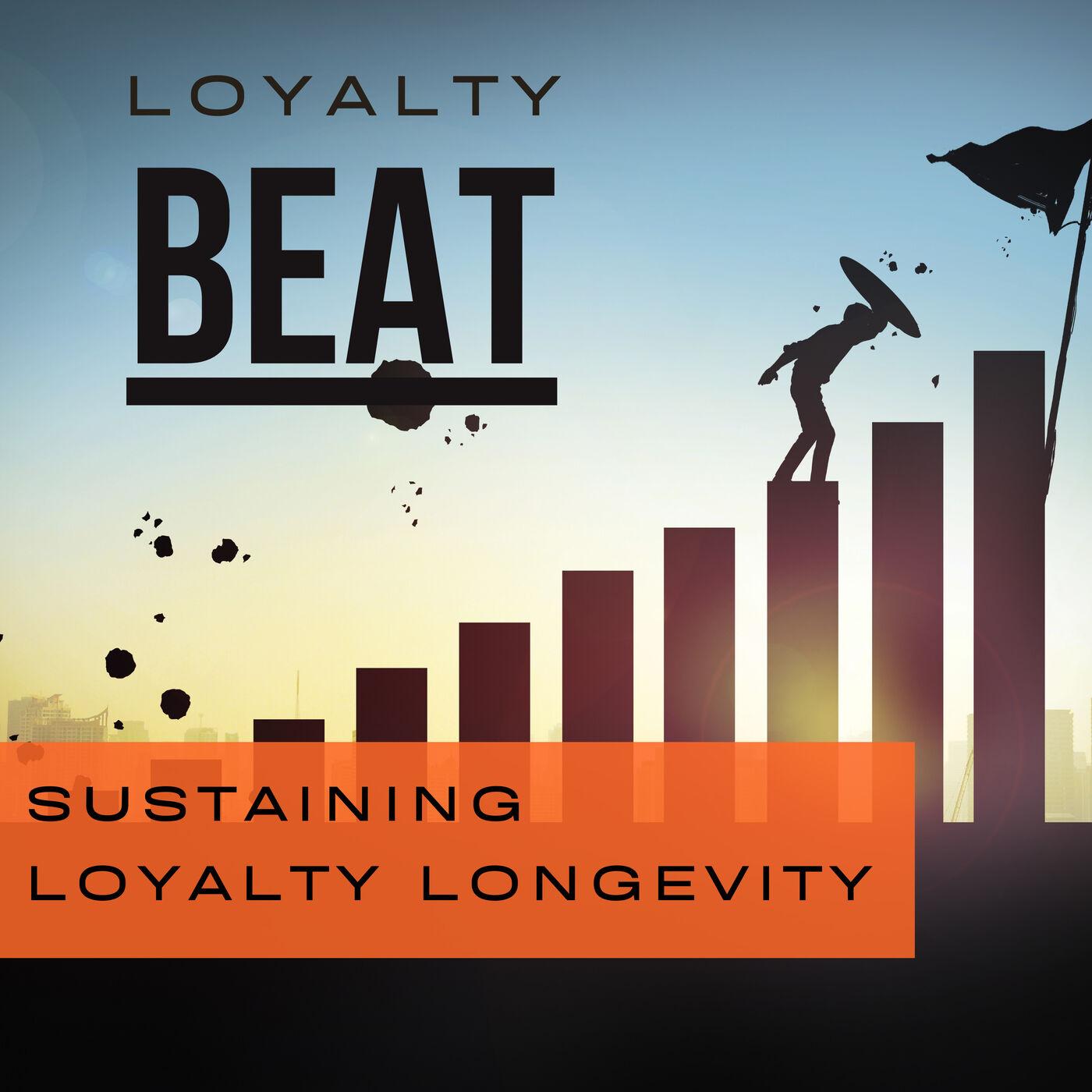 Episode 3: Sustaining Loyalty Longevity