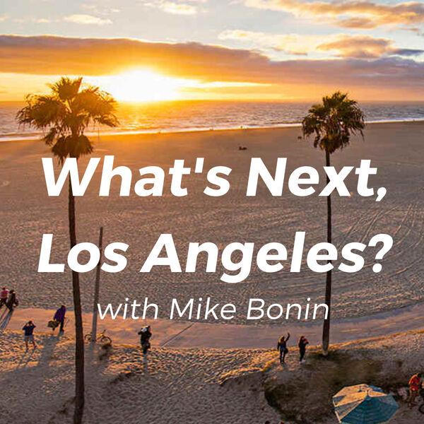 What's Next, Los Angeles? with Mike Bonin Podcast Artwork Image