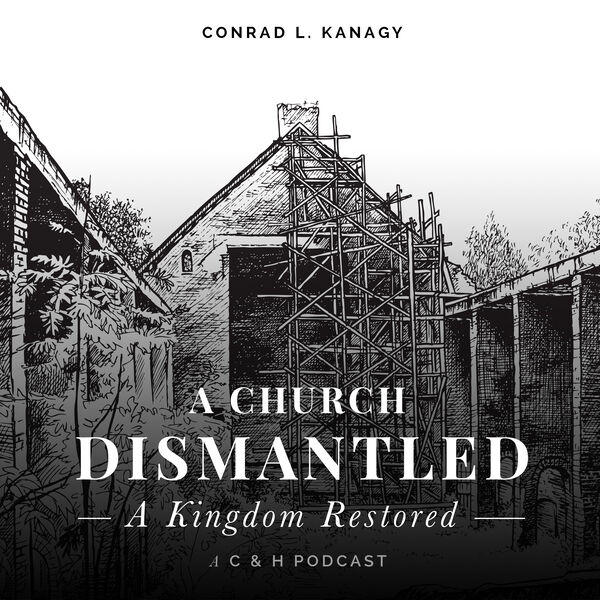 A Church Dismantled--A Kingdom Restored Podcast Artwork Image