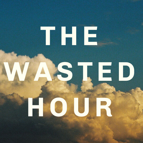 The Wasted Hour Podcast Podcast Artwork Image