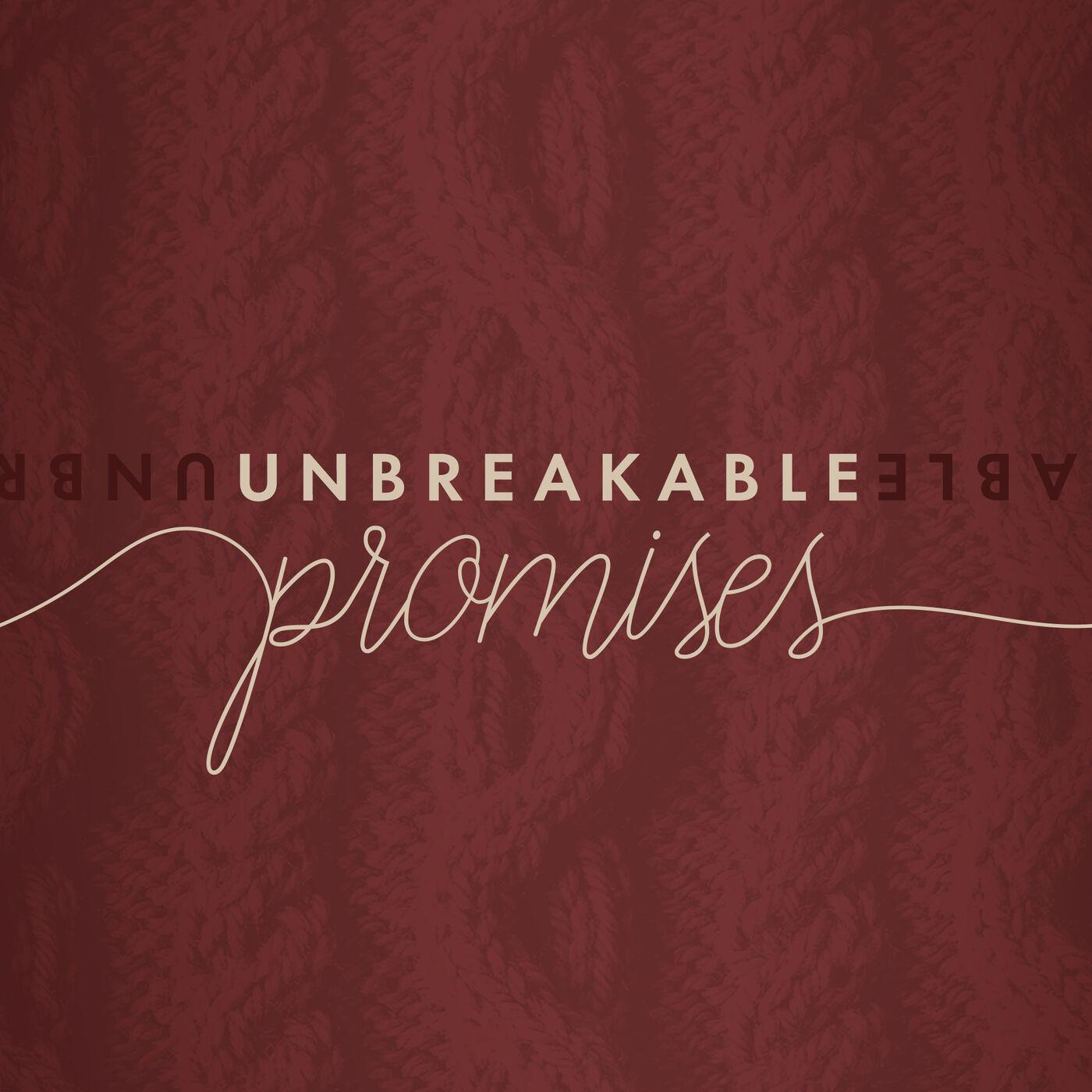 Unbreakable Promises - To Fix What's Broken (Week 4)