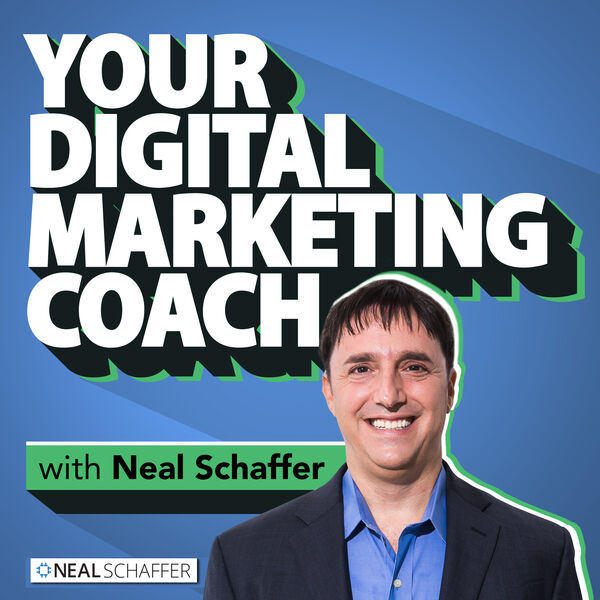 Your Digital Marketing Coach with Neal Schaffer Podcast Artwork Image