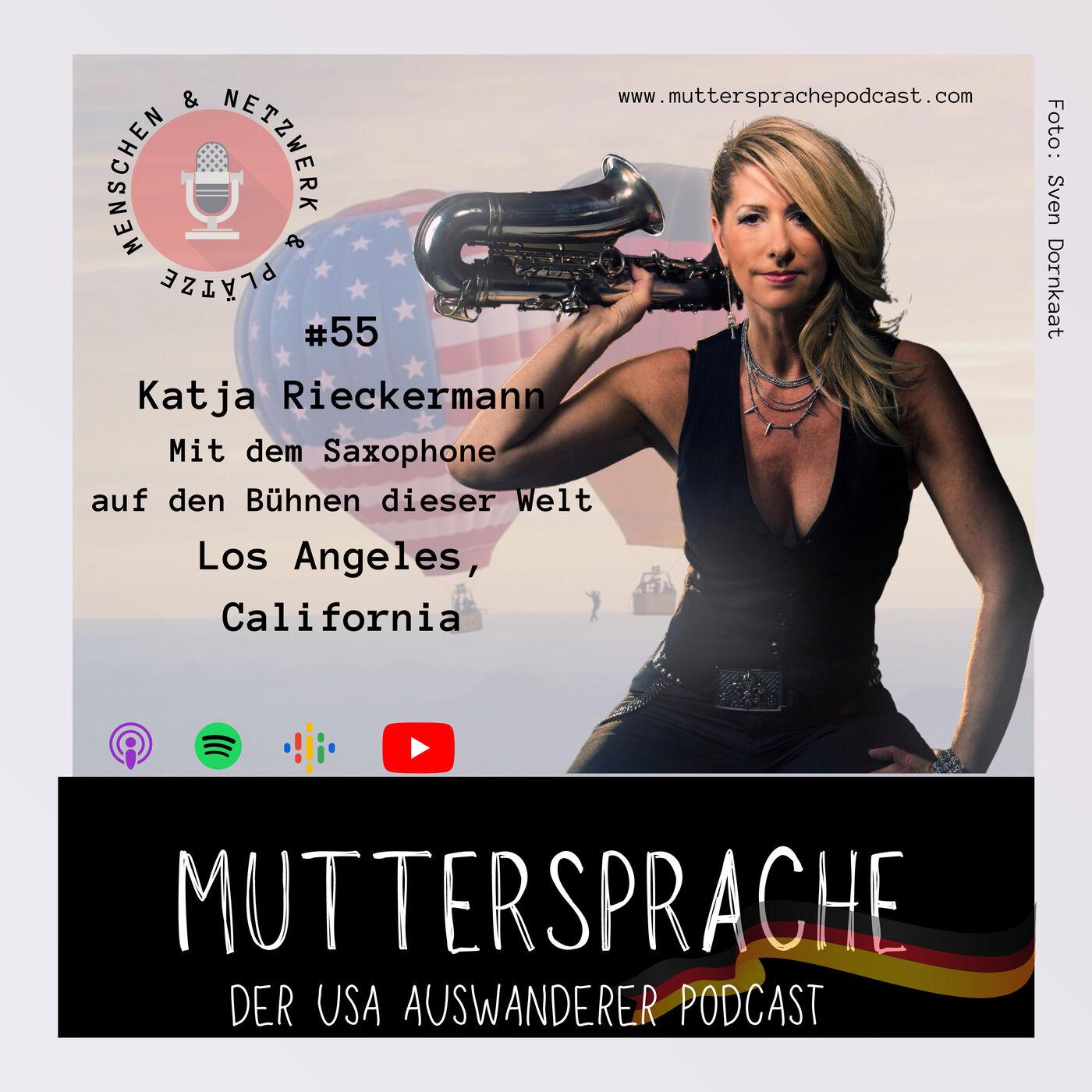 Folge 55: Mit dem Saxophone auf den Bühnen dieser Welt - KATJA RIECKERMANN, LOS ANGELES CALIFORNIA