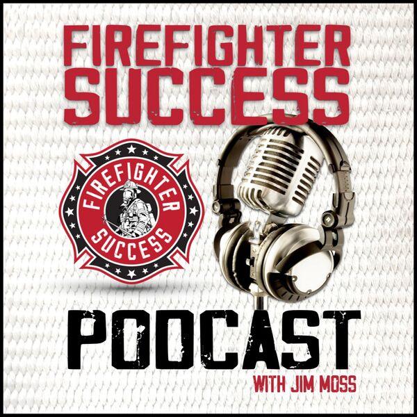FIREFIGHTER SUCCESS PODCAST Podcast Artwork Image