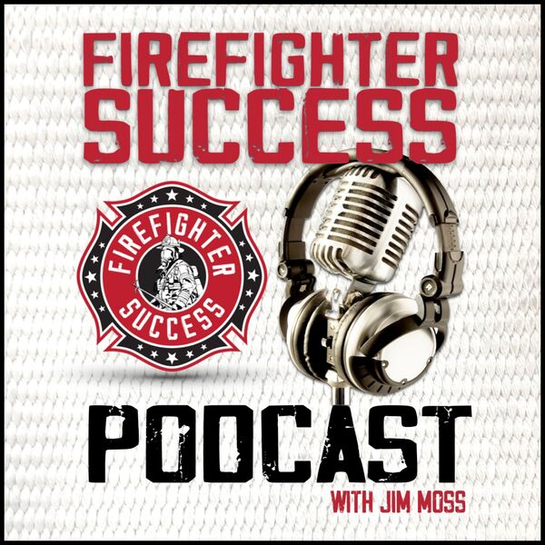 FIREFIGHTER SUCCESS PODCAST Podcast Artwork Image