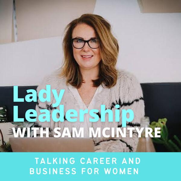 Lady Leadership with Sam McIntyre Podcast Artwork Image