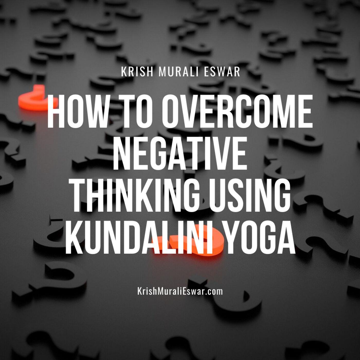 101 How to Overcome Negative Thinking using Kundalini Yoga