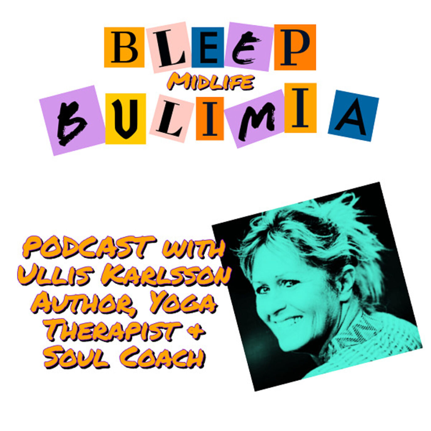 Bleep Bulimia Episode 40 with Ullis Karlsson Author and Soul Coach About Forgiveness