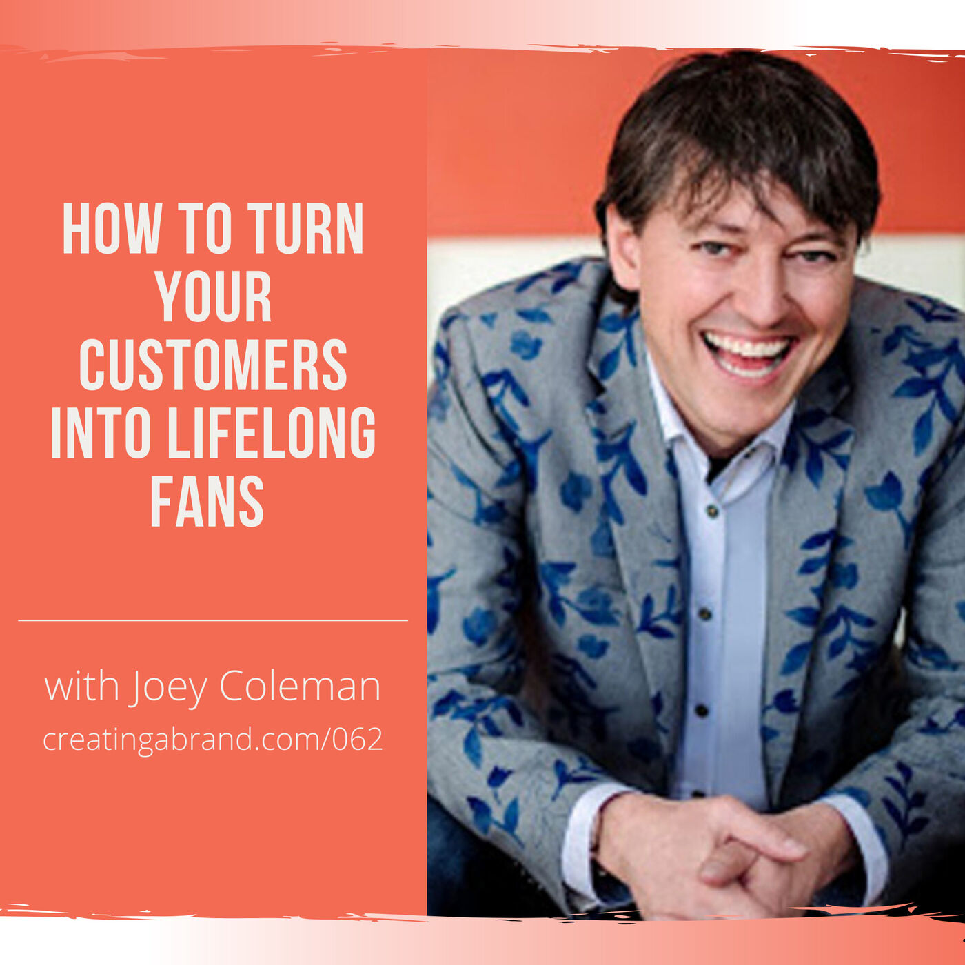 How to Turn Your Customers Into Lifelong Fans with Joey Coleman