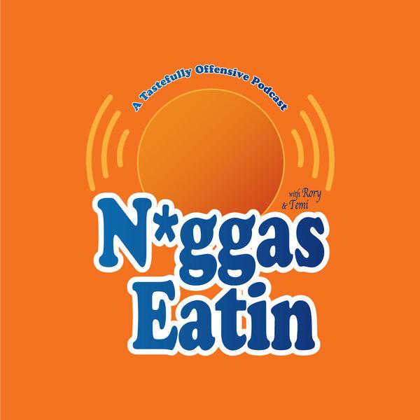 N*ggas Eatin Podcast Artwork Image