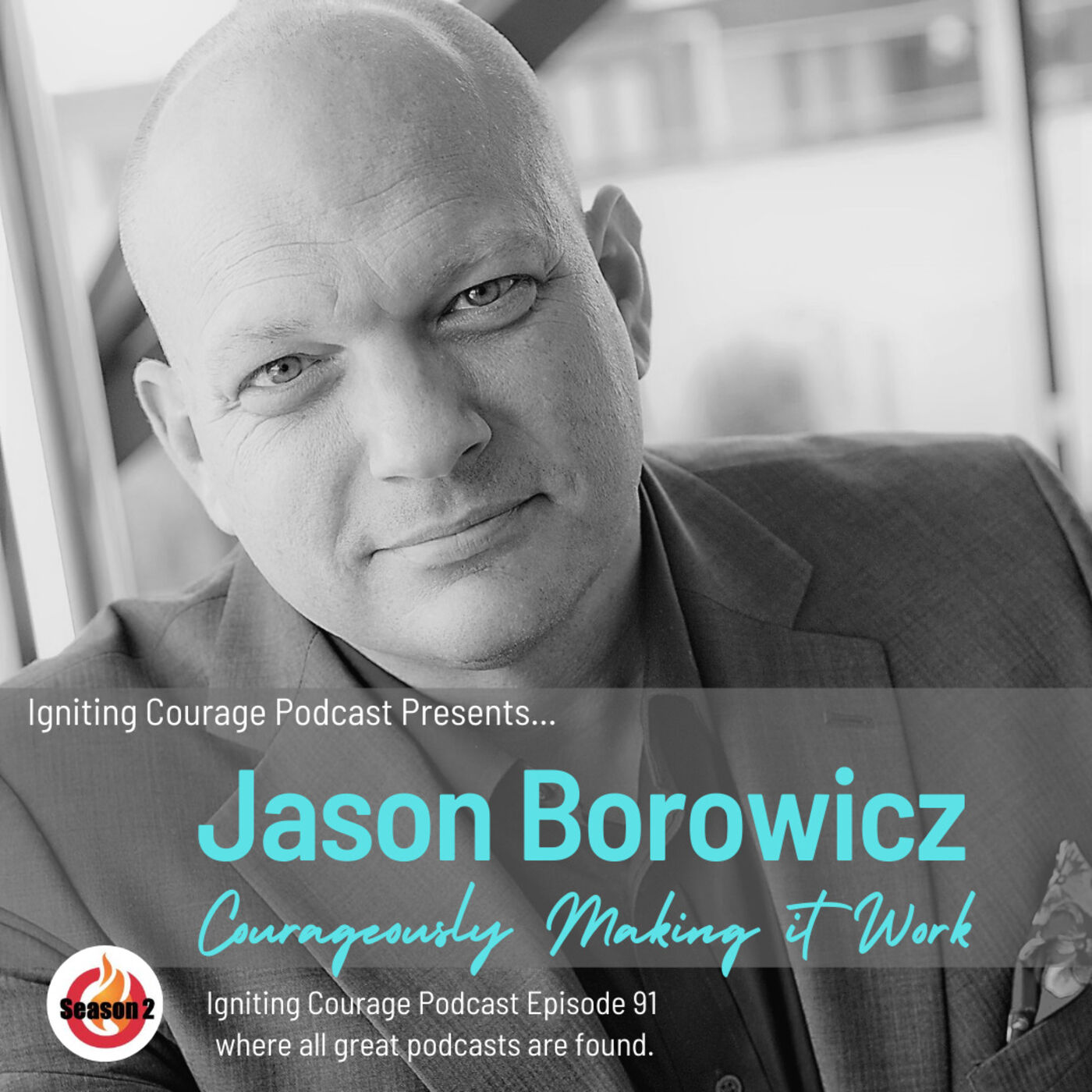 IGNITING COURAGE Podcast Episode 91: Jason Borowicz, Courageously Making it Work