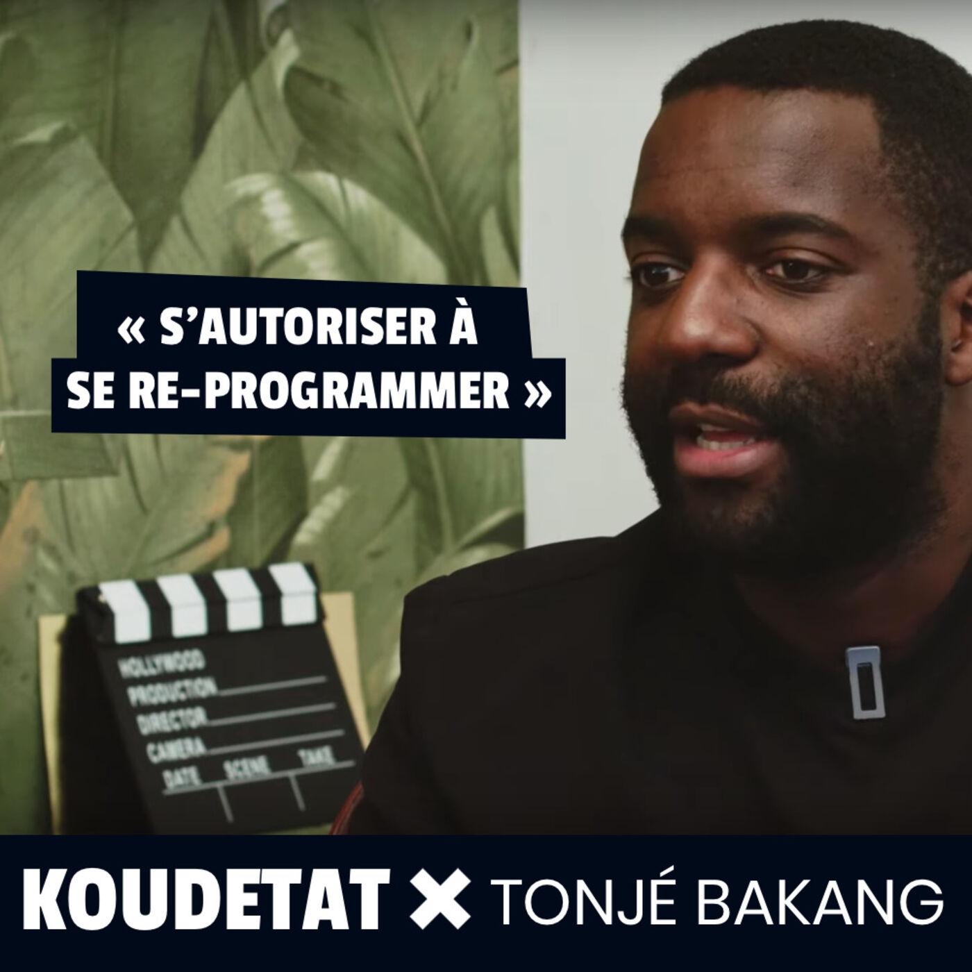 S'autoriser à se re-programmer I Koudetat x Tonjé Bakang