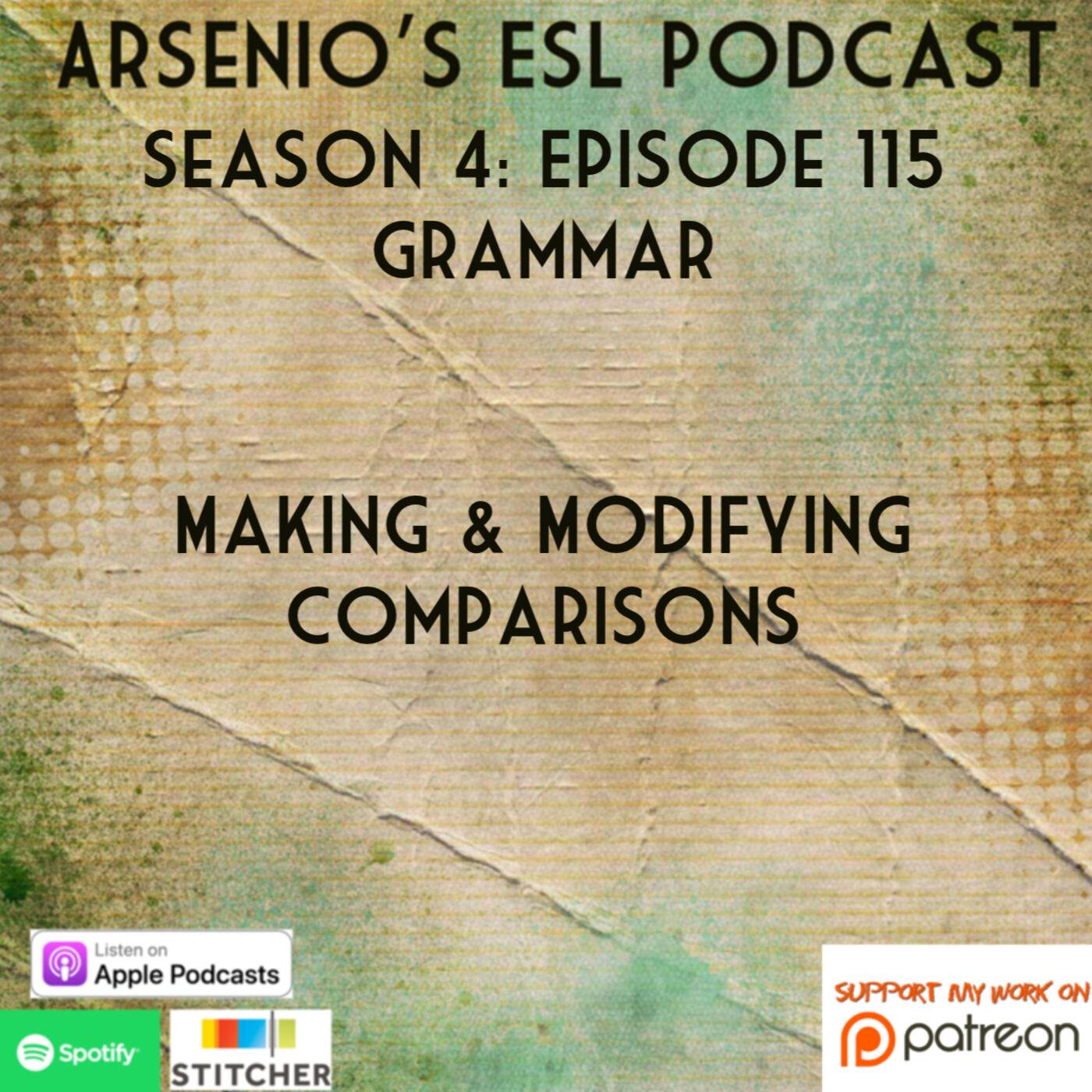 Arsenio's ESL Podcast: Season 4 - Episode 115 - Grammar - Making & Modifying Comparisons