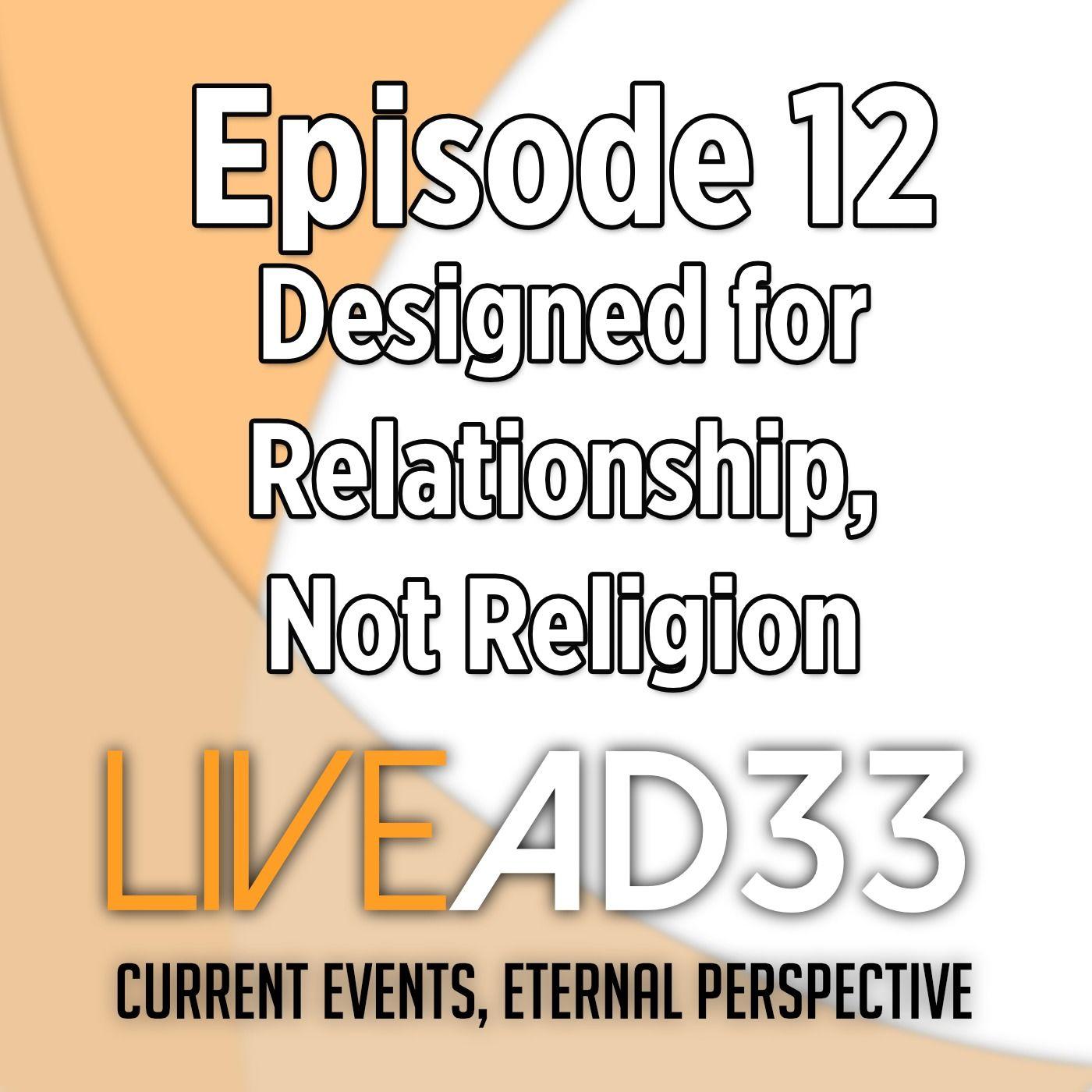 Designed for Relationship, not Religion