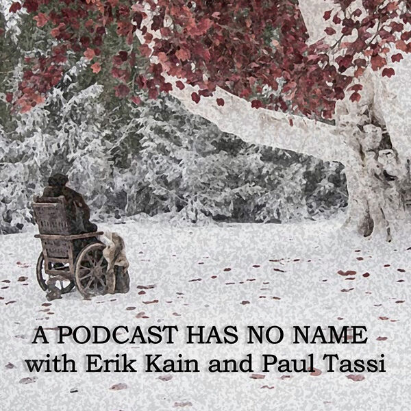 A Podcast Has No Name with Erik Kain and Paul Tassi Podcast Artwork Image