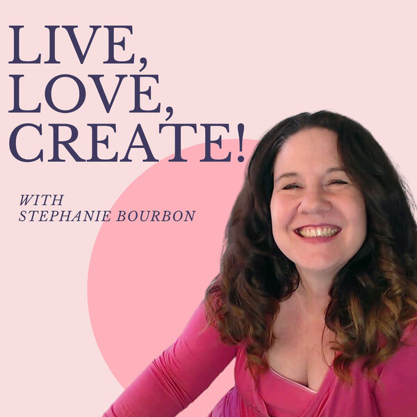 Live, Love, Create! Podcast Artwork Image
