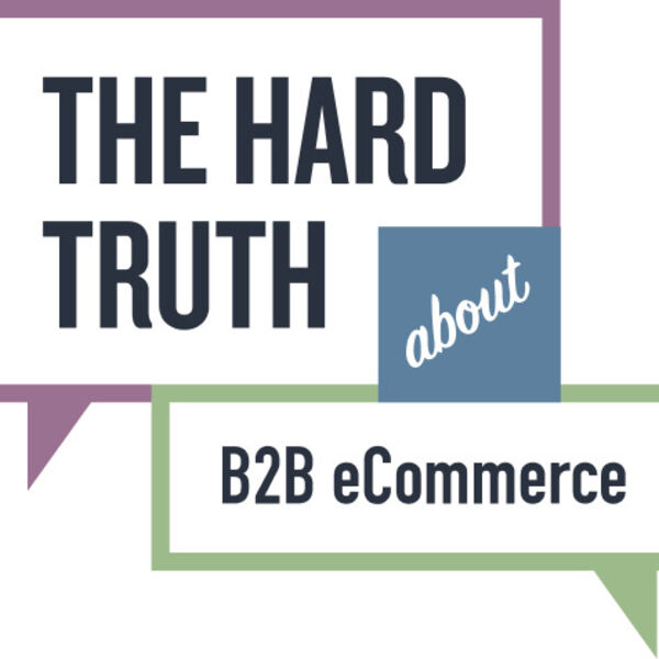 The Hard Truth About B2B eCommerce Podcast Artwork Image