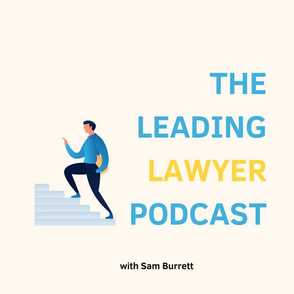 The Leading Lawyer Project with Sam Burrett Podcast Artwork Image