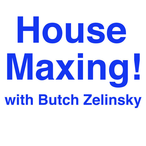 HouseMaxing! with Butch Zelinsky Podcast Artwork Image