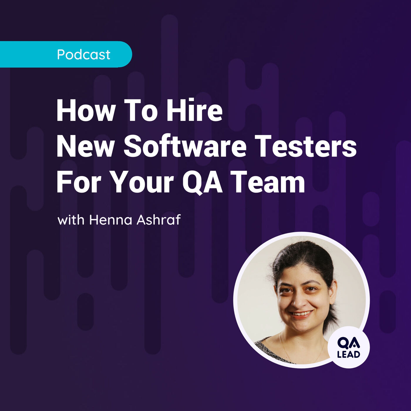 How to Hire New Software Testers For Your QA Team (with Henna Ashraf from Cashplus)