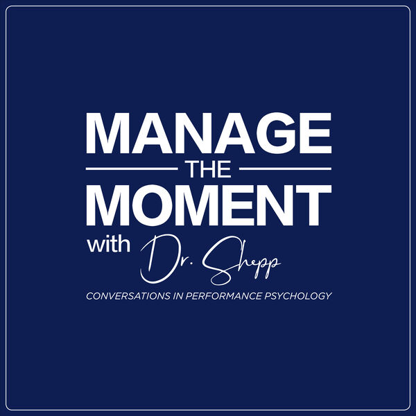 Manage the Moment: Conversations in Performance Psychology Podcast Artwork Image