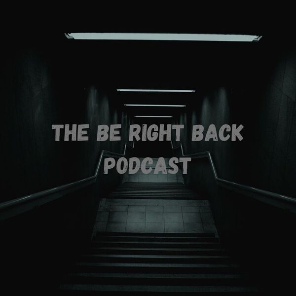 The Be Right Back Podcast Podcast Artwork Image