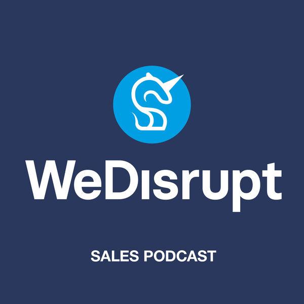 WeDisrupt Sales Podcast Podcast Artwork Image