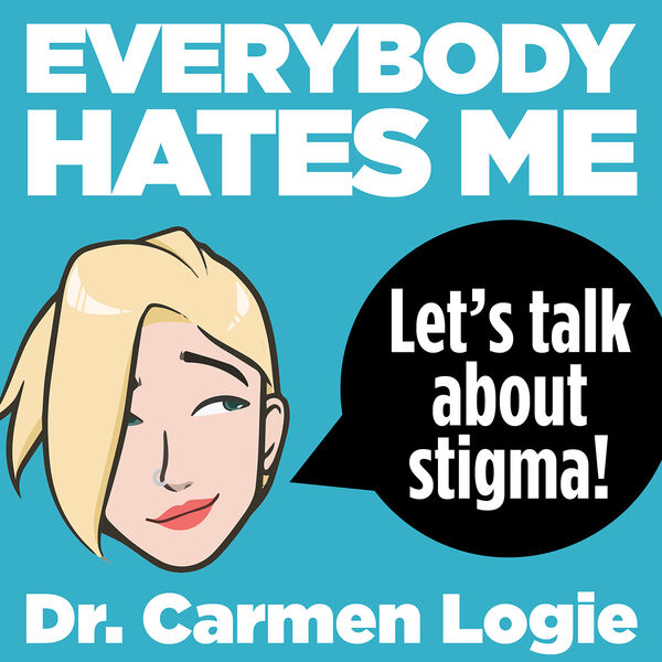 Everybody Hates Me: Let's Talk About Stigma  Podcast Artwork Image