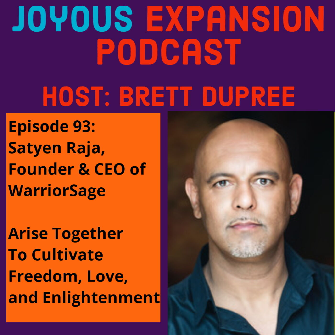 Joyous Expansion #93 - Satyen Raja -  Arise Together To Cultivate Freedom, Love, and Enlightenment