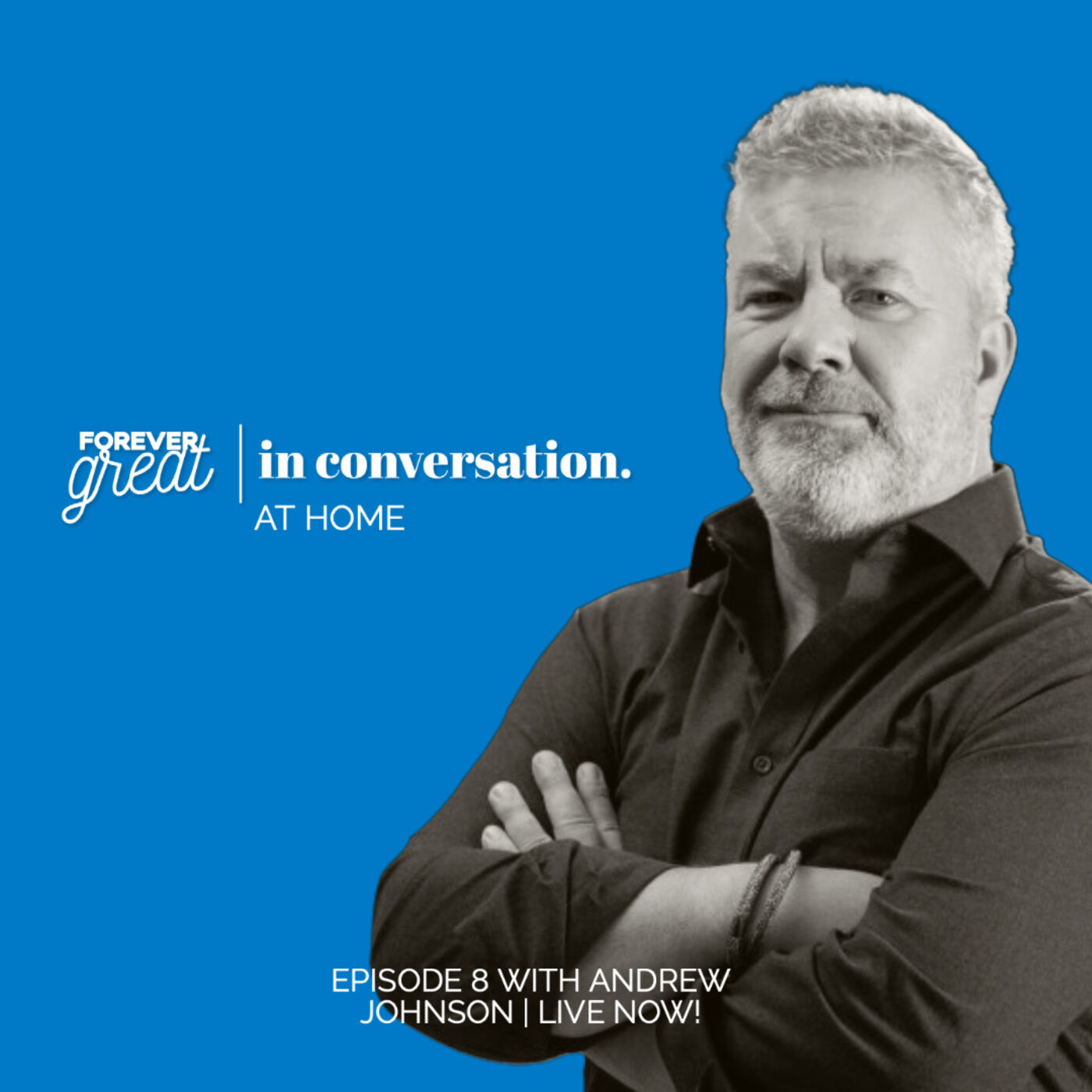 Forever Great in Conversation with Andrew Johnson | Season 1 | Episode 8