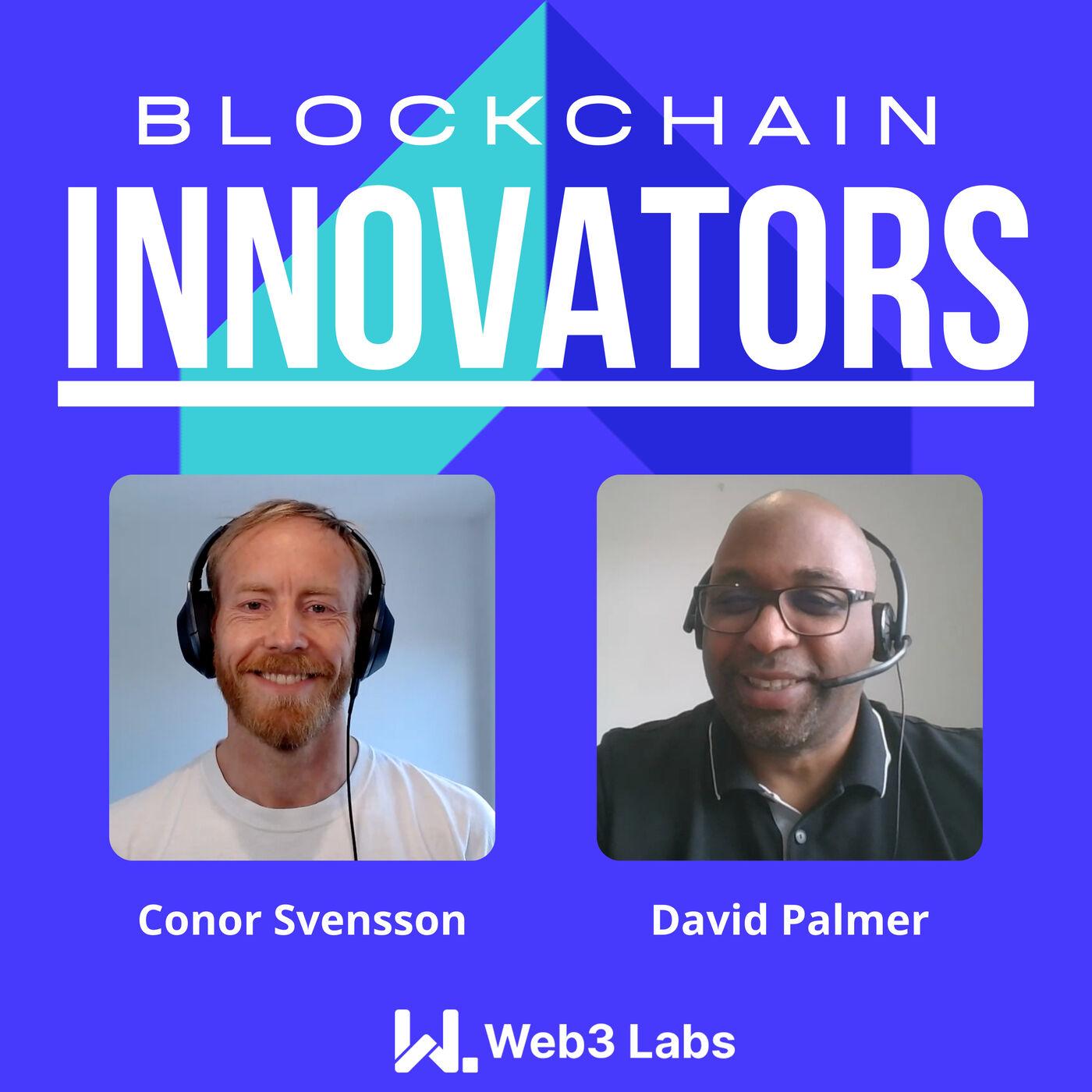 Blockchain Innovators with Conor Svensson and David Palmer