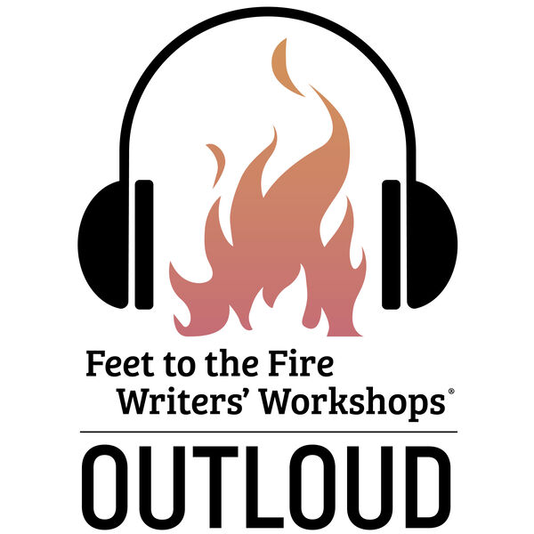 Feet to the Fire Writers' Workshops® OUTLOUD Podcast Artwork Image