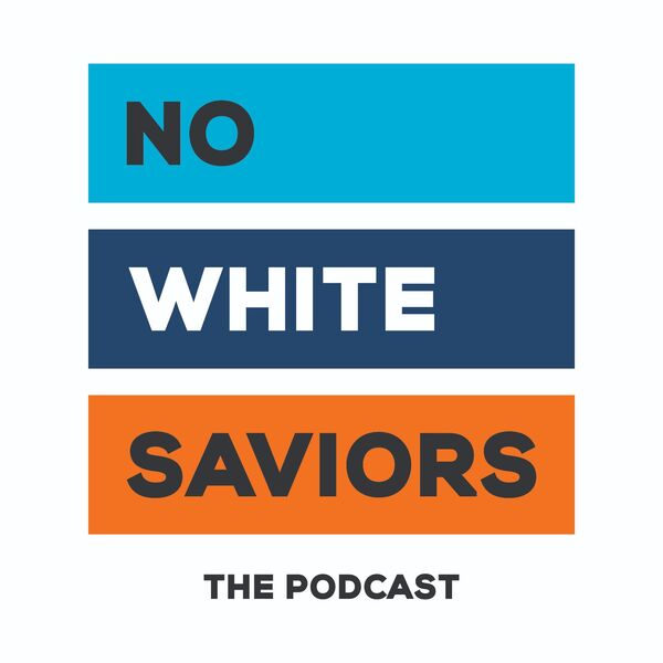 No White Saviors Podcast Podcast Artwork Image