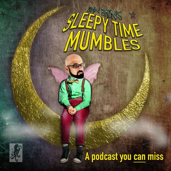Dan Bain's Sleepy Time Mumbles Podcast Artwork Image