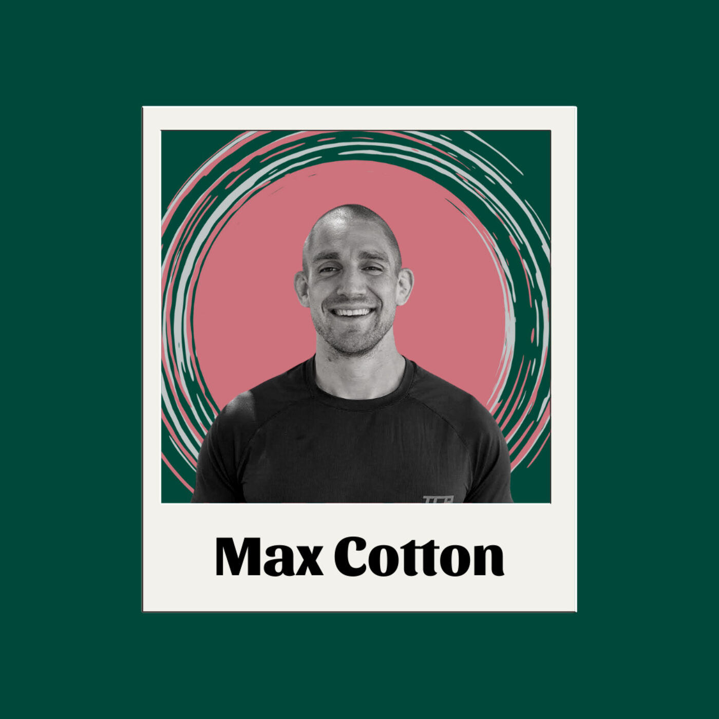EP6 Max Cotton- Walking Away, Career Change and Fitness