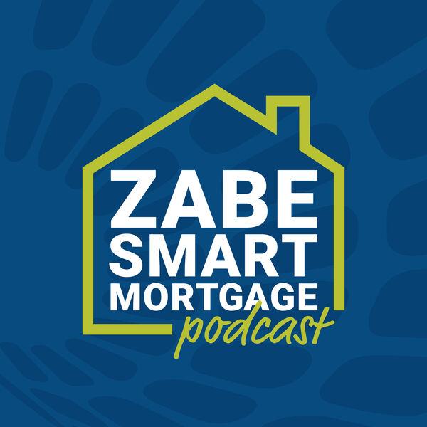 ZABE Smart Mortgage Podcast Podcast Artwork Image