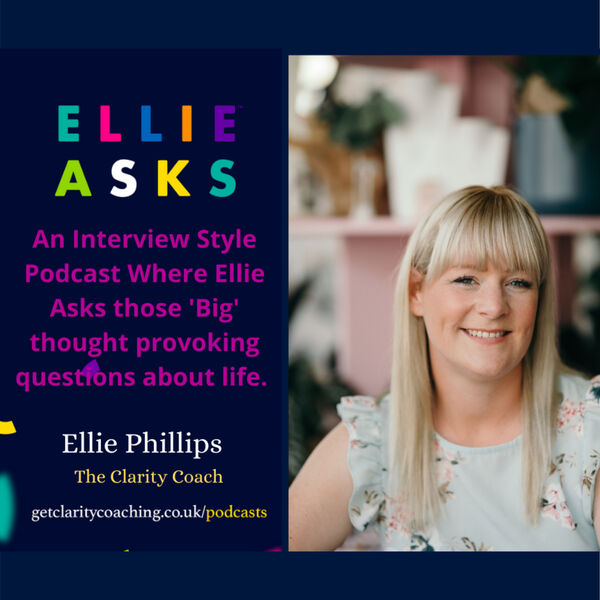 Ellie Asks... thought-provoking questions about life for personal growth and development. Podcast Artwork Image