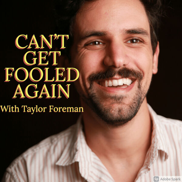 Can't Get Fooled Again With Taylor Foreman Podcast Artwork Image