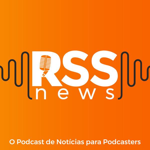 RSS News I O Podcast de Notícias para Podcasters Podcast Artwork Image