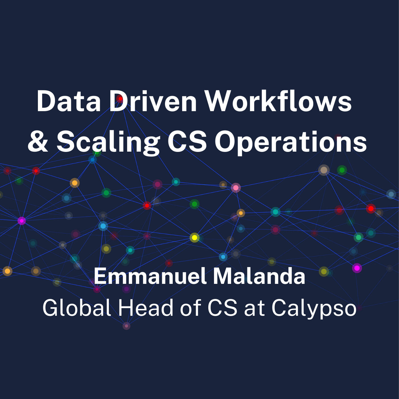 Emmanuel Malanda, Global Head of CS at Calypso - Data Driven Workflows & Scaling CS Operations