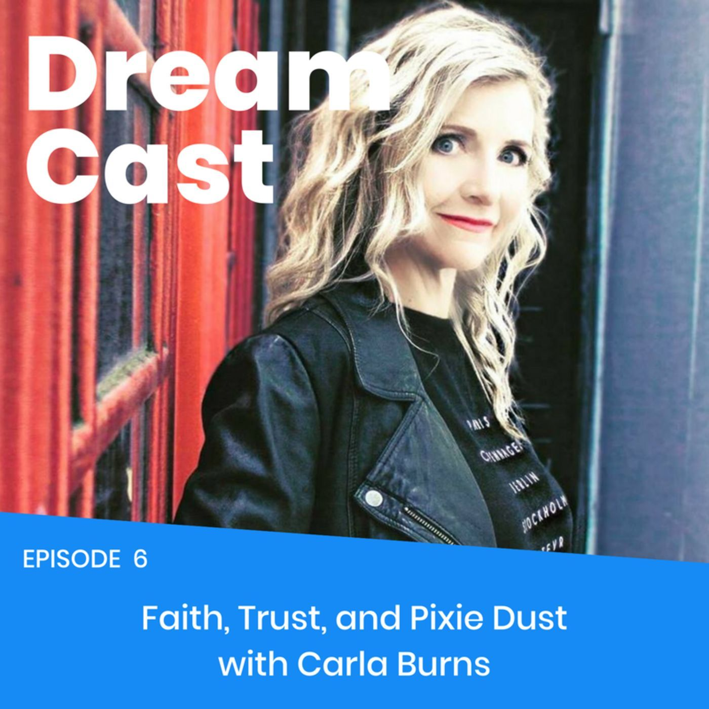 Episode 006 - Faith, Trust, and Pixie Dust with Carla Burns