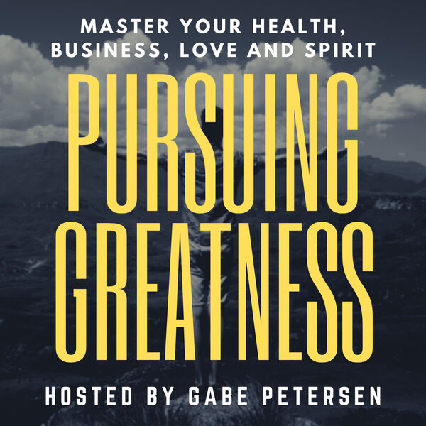 Pursuing Greatness - Master Your Health, Business, Love & Spirit Podcast Artwork Image