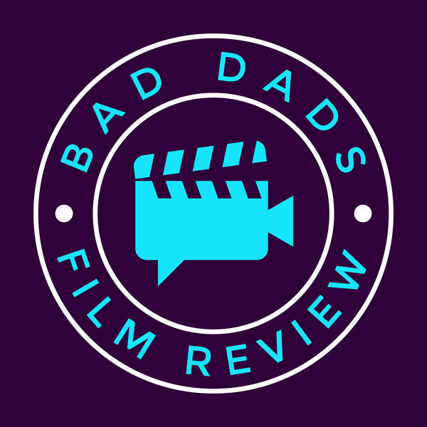 Bad Dads Film Review Podcast Artwork Image