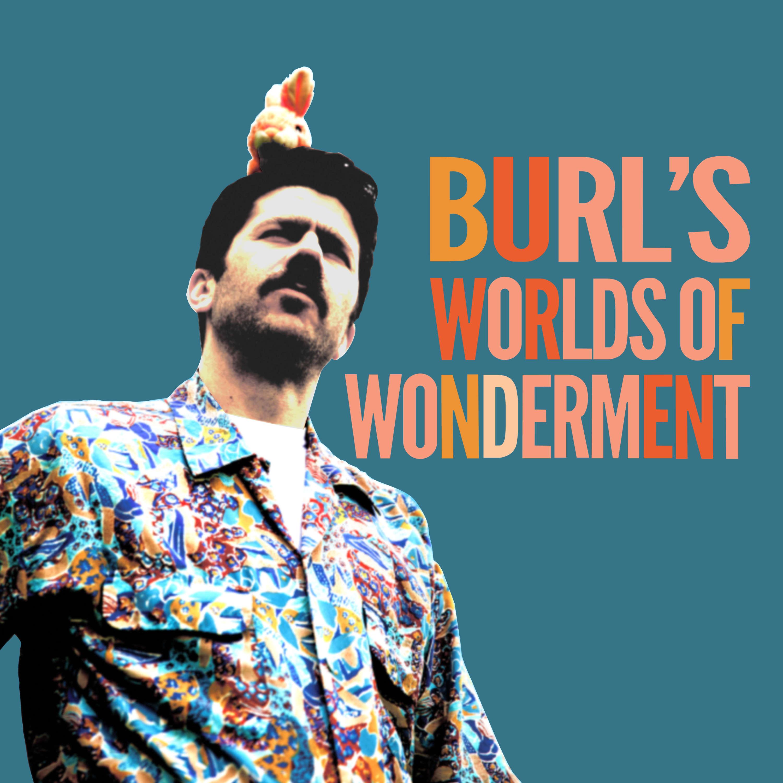 Burl's Worlds of Wonderment   Listen via Stitcher for Podcasts