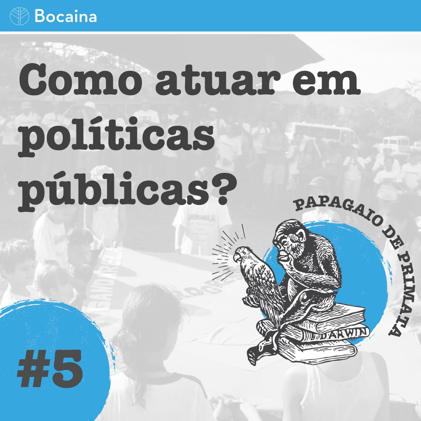 #5 - Como atuar em políticas públicas?