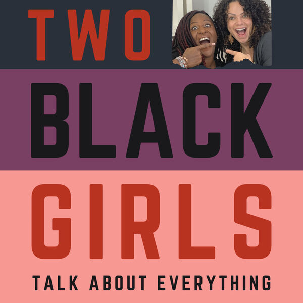 Two Black Girls Talk About Everything Podcast Artwork Image
